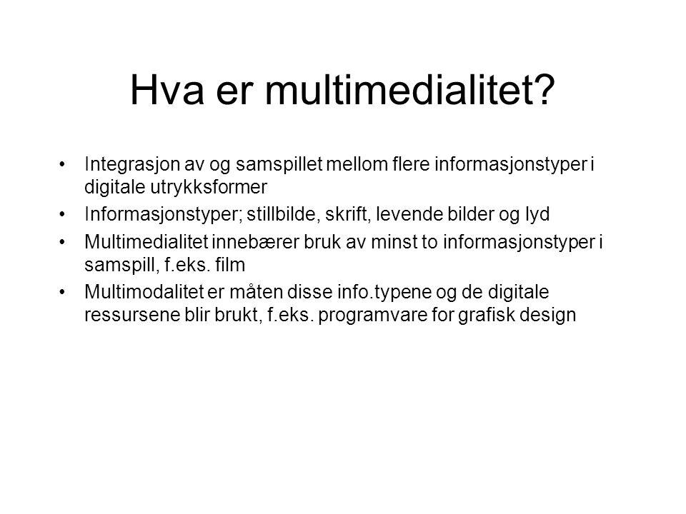 Hva er multimedialitet? Integrasjon av og samspillet mellom flere informasjonstyper i digitale utrykksformer Informasjonstyper; stillbilde, skrift, le