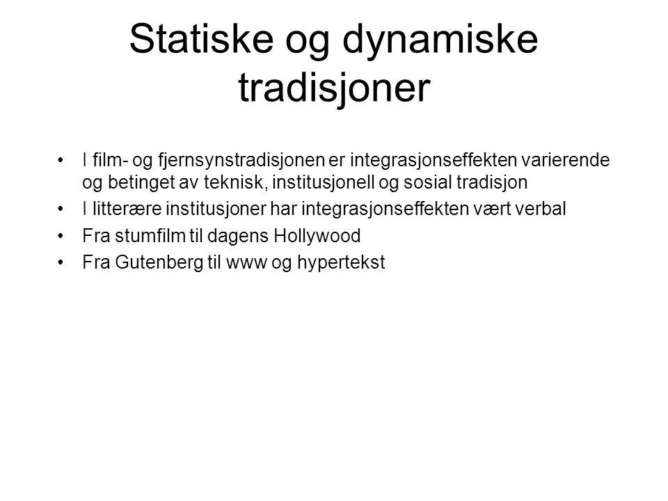 Statiske og dynamiske tradisjoner I film- og fjernsynstradisjonen er integrasjonseffekten varierende og betinget av teknisk, institusjonell og sosial