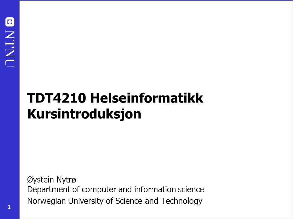 1 Øystein Nytrø Department of computer and information science Norwegian University of Science and Technology TDT4210 Helseinformatikk Kursintroduksjon