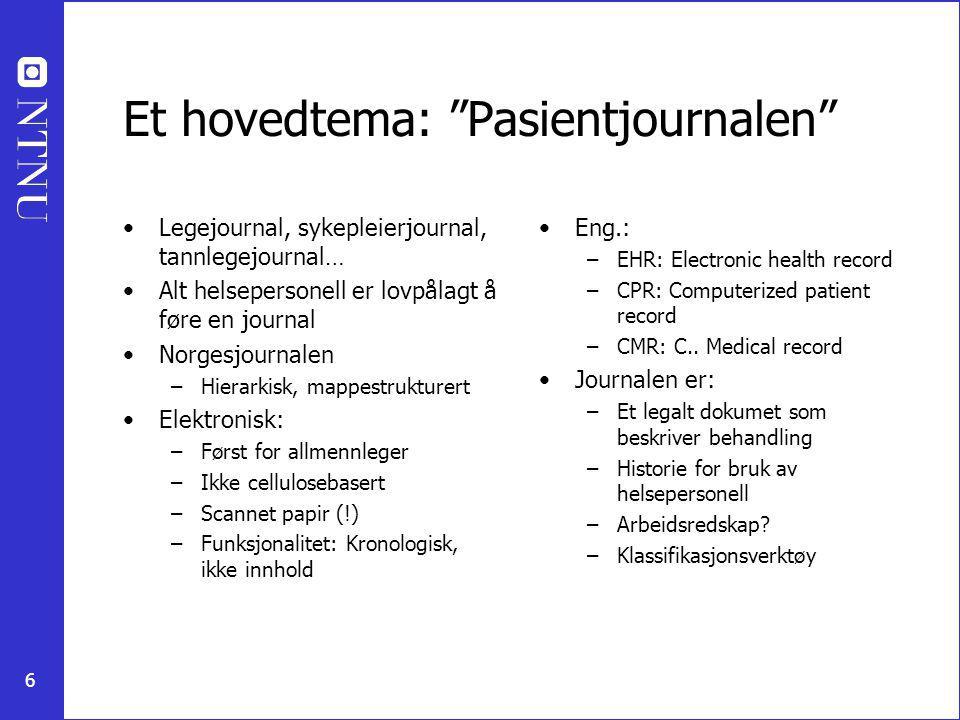 """6 Et hovedtema: """"Pasientjournalen"""" Legejournal, sykepleierjournal, tannlegejournal… Alt helsepersonell er lovpålagt å føre en journal Norgesjournalen"""