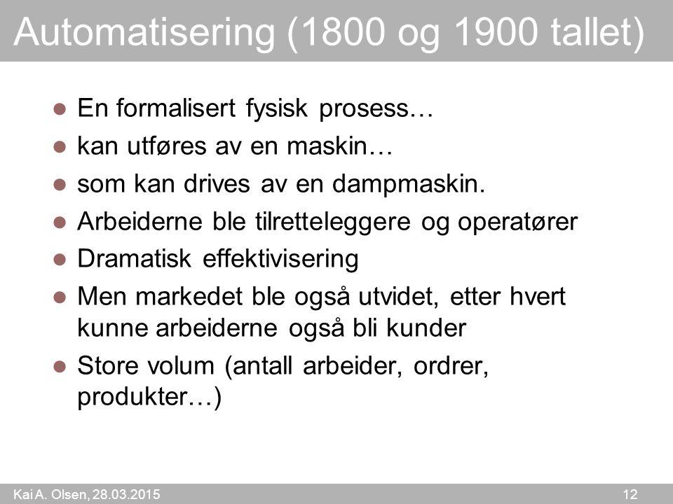 Kai A. Olsen, 28.03.2015 12 Automatisering (1800 og 1900 tallet) En formalisert fysisk prosess… kan utføres av en maskin… som kan drives av en dampmas