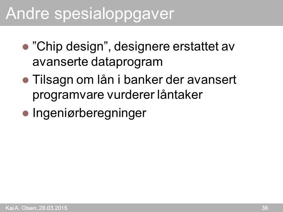 """Kai A. Olsen, 28.03.2015 36 Andre spesialoppgaver """"Chip design"""", designere erstattet av avanserte dataprogram Tilsagn om lån i banker der avansert pro"""