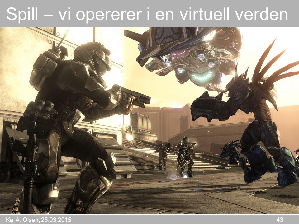 Kai A. Olsen, 28.03.2015 43 Spill – vi opererer i en virtuell verden