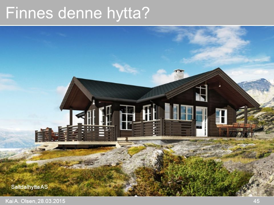 Kai A. Olsen, 28.03.2015 45 Finnes denne hytta? Saltdalhytta AS