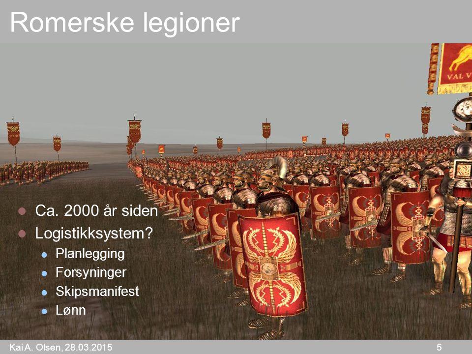 Kai A. Olsen, 28.03.2015 5 Romerske legioner Ca. 2000 år siden Logistikksystem? Planlegging Forsyninger Skipsmanifest Lønn