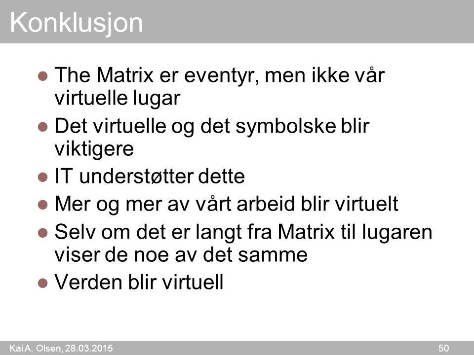 Kai A. Olsen, 28.03.2015 50 Konklusjon The Matrix er eventyr, men ikke vår virtuelle lugar Det virtuelle og det symbolske blir viktigere IT understøtt