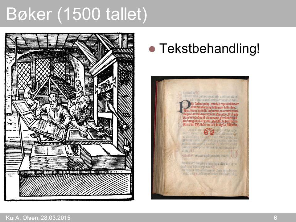 Kai A. Olsen, 28.03.2015 6 Bøker (1500 tallet) Tekstbehandling!