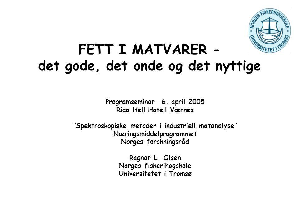 """FETT I MATVARER - det gode, det onde og det nyttige Programseminar 6. april 2005 Rica Hell Hotell Værnes """"Spektroskopiske metoder i industriell matana"""