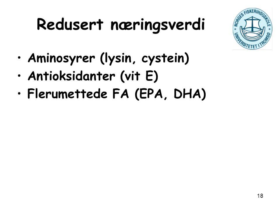 18 Redusert næringsverdi Aminosyrer (lysin, cystein) Antioksidanter (vit E) Flerumettede FA (EPA, DHA)