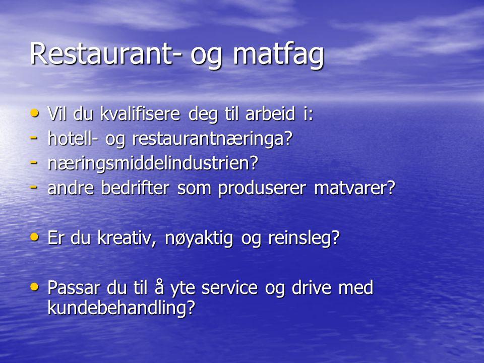 Restaurant- og matfag Vil du kvalifisere deg til arbeid i: Vil du kvalifisere deg til arbeid i: - hotell- og restaurantnæringa? - næringsmiddelindustr