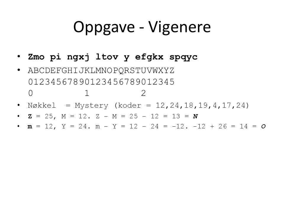 Oppgave - Vigenere Zmo pi ngxj ltov y efgkx spqyc ABCDEFGHIJKLMNOPQRSTUVWXYZ 01234567890123456789012345 0 1 2 Nøkkel = Mystery (koder = 12,24,18,19,4,17,24) Z = 25, M = 12.