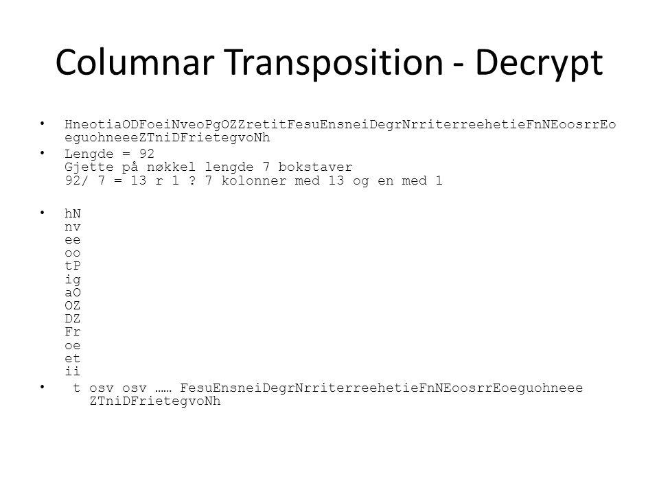 Columnar Transposition - Decrypt HneotiaODFoeiNveoPgOZZretitFesuEnsneiDegrNrriterreehetieFnNEoosrrEo eguohneeeZTniDFrietegvoNh Lengde = 92 Gjette på nøkkel lengde 7 bokstaver 92/ 7 = 13 r 1 .
