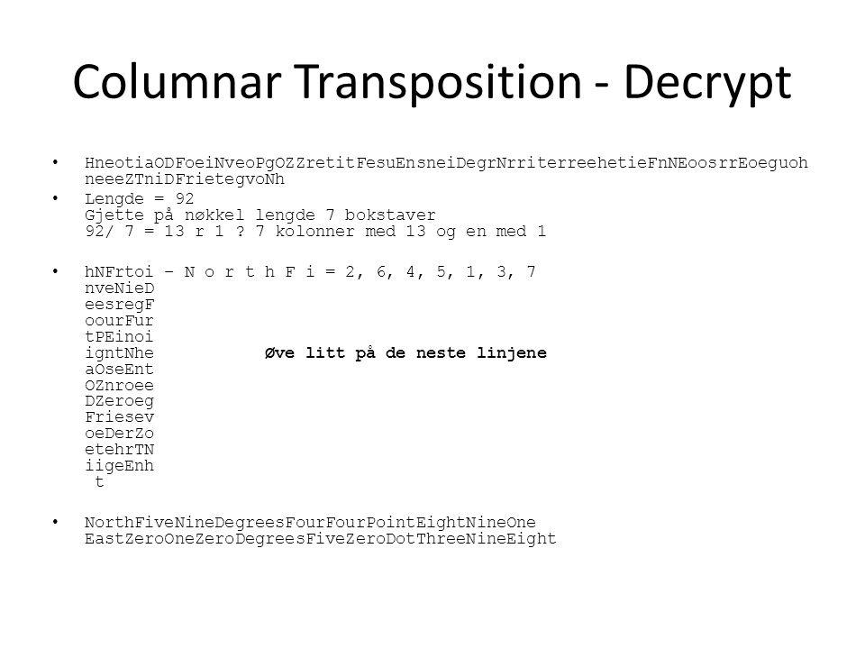 Columnar Transposition - Decrypt HneotiaODFoeiNveoPgOZZretitFesuEnsneiDegrNrriterreehetieFnNEoosrrEoeguoh neeeZTniDFrietegvoNh Lengde = 92 Gjette på nøkkel lengde 7 bokstaver 92/ 7 = 13 r 1 .
