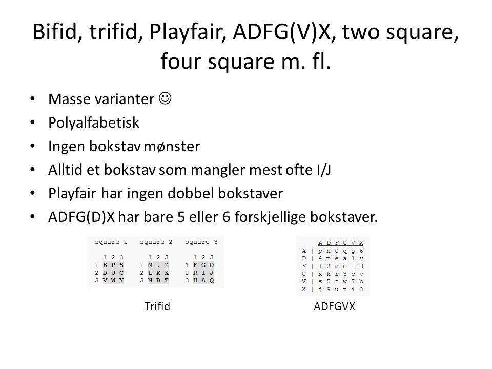 Bifid, trifid, Playfair, ADFG(V)X, two square, four square m.