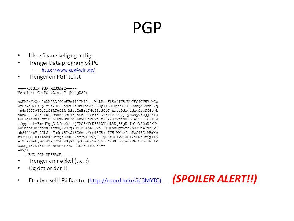 PGP Ikke så vanskelig egentlig Trenger Data program på PC – http://www.gpg4win.de/ http://www.gpg4win.de/ Trenger en PGP tekst -----BEGIN PGP MESSAGE----- Version: GnuPG v2.0.17 (MingW32) hQEMA/YvZwx7xAA2AQf9GpFFq411IM12e+tWtLPotFkSajTUB/Vw7FG4OVHYiNGz Wx8ZkeQ/Ei0pIfifZ3eL+aNoUHhKbUGwBQSP3Qy7lLQEMvvQ1/08BwhqdGNzhHYq +p6al9TQ9T9gQ2G6ATgG2AjASrzZqBraC6efZedGqC+xrogDd2yadzyGrwYQ6uwL BNHWtn7iJk5afNPzohHMcG9D4Bh80BA0TCBY6+Ke5fuVTwevj7yM2nyv50gji/IU LoO7qlnKUiXqzi8C5TOxWud0kdF6aVCWdoOxn3z1K4/JYxssNMTBT4P5I+l6l1JW i/ggduakvEmnd7gqQiAfmv0/t/jIAG8/VcN8Z92VkdLAKgEHgErTclrkZ0uWfrU4 6W9abbx0REamMu1icm9QJV8kj4DbTgFIpNPRxoIT1DXnmMgg6xo2h9k5n47vF/k1 gb84jj4xVxACLJ+nTg6pkB7vJj6ZdqeyXoni5UBqcfUH+WXovftpPzQ4FG+MHmXp v9k9GQUCNzlLnBXr0czghORXHS7of/wlIF6y88lyQ3xOElkW1JHlZoQNFOzSj+l5 er3ixEOabyGVcJXsj7T4DVGj9AugJbcGynYmFqAfJ4XBGLbojumZM6tCbw4iK3lR 22unpi8/D+XkI7Mhhr6nzreYw+zZN/H2fRYa3A== =WV/1 -----END PGP MESSAGE----- Trenger en nøkkel (t.c.