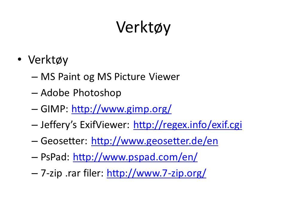 Verktøy – MS Paint og MS Picture Viewer – Adobe Photoshop – GIMP: http://www.gimp.org/http://www.gimp.org/ – Jeffery's ExifViewer: http://regex.info/exif.cgihttp://regex.info/exif.cgi – Geosetter: http://www.geosetter.de/enhttp://www.geosetter.de/en – PsPad: http://www.pspad.com/en/http://www.pspad.com/en/ – 7-zip.rar filer: http://www.7-zip.org/http://www.7-zip.org/