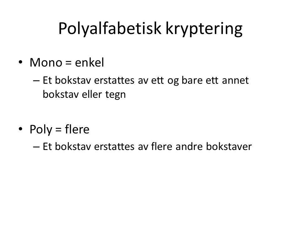 Polyalfabetisk kryptering Mono = enkel – Et bokstav erstattes av ett og bare ett annet bokstav eller tegn Poly = flere – Et bokstav erstattes av flere andre bokstaver