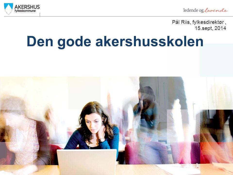 Den gode akershusskolen Pål Riis, fylkesdirektør, 15.sept, 2014
