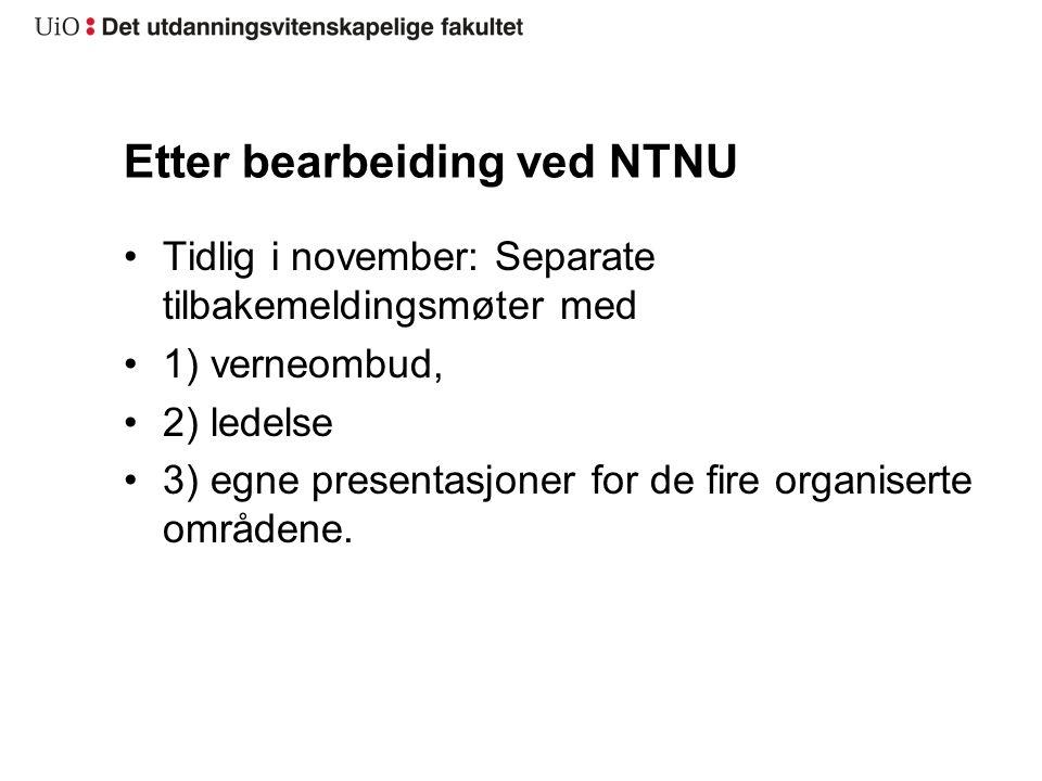 Etter bearbeiding ved NTNU Tidlig i november: Separate tilbakemeldingsmøter med 1) verneombud, 2) ledelse 3) egne presentasjoner for de fire organiser