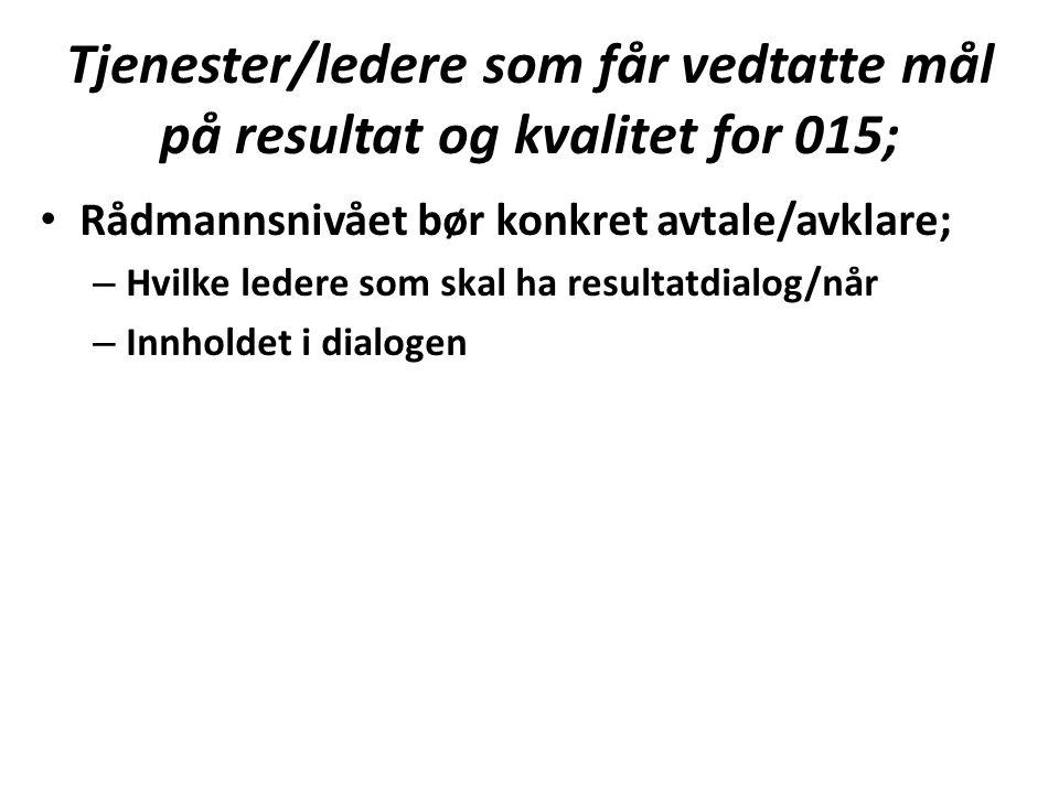Tjenester/ledere som får vedtatte mål på resultat og kvalitet for 015; Rådmannsnivået bør konkret avtale/avklare; – Hvilke ledere som skal ha resultatdialog/når – Innholdet i dialogen