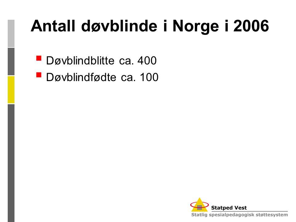 Antall døvblinde i Norge i 2006  Døvblindblitte ca. 400  Døvblindfødte ca. 100
