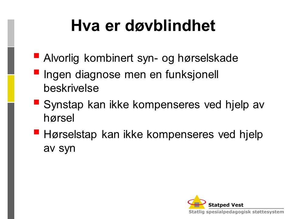 Hva er døvblindhet  Alvorlig kombinert syn- og hørselskade  Ingen diagnose men en funksjonell beskrivelse  Synstap kan ikke kompenseres ved hjelp a