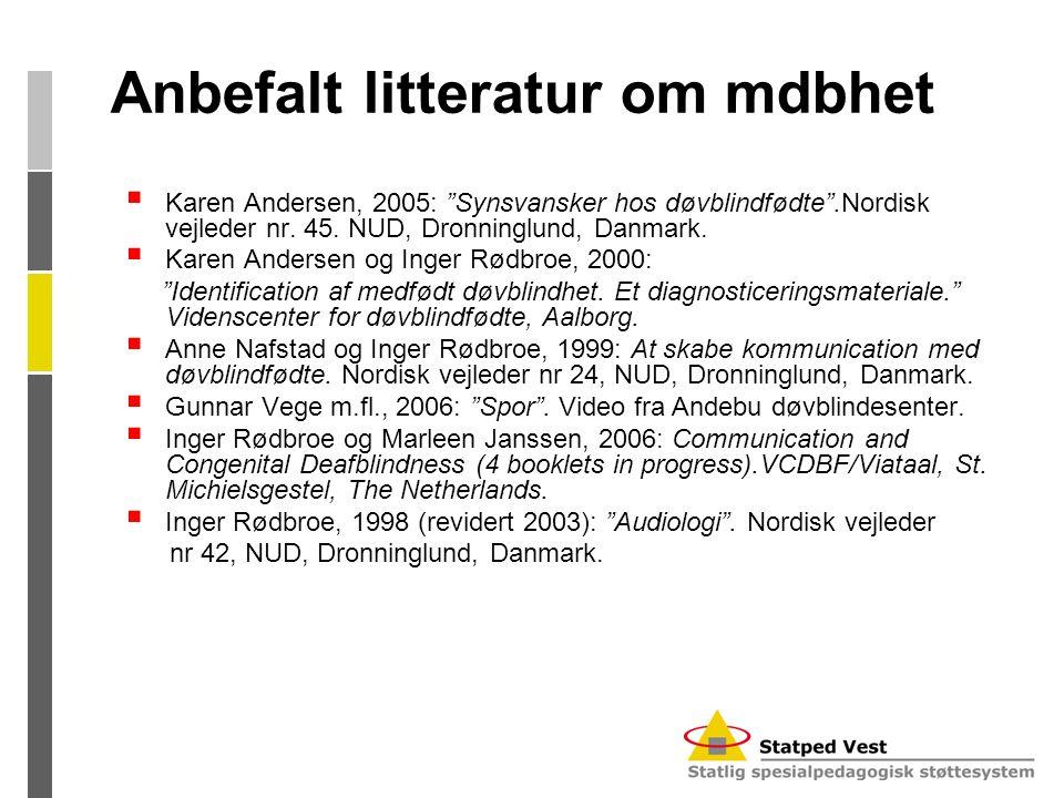 "Anbefalt litteratur om mdbhet  Karen Andersen, 2005: ""Synsvansker hos døvblindfødte"".Nordisk vejleder nr. 45. NUD, Dronninglund, Danmark.  Karen And"