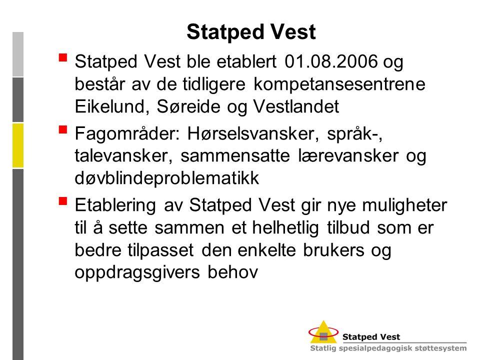 Statped Vest  Statped Vest ble etablert 01.08.2006 og består av de tidligere kompetansesentrene Eikelund, Søreide og Vestlandet  Fagområder: Hørsels
