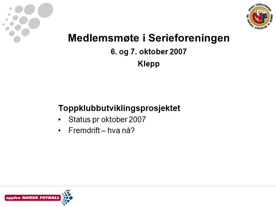Medlemsmøte i Serieforeningen 6. og 7. oktober 2007 Klepp Toppklubbutviklingsprosjektet Status pr oktober 2007 Fremdrift – hva nå?