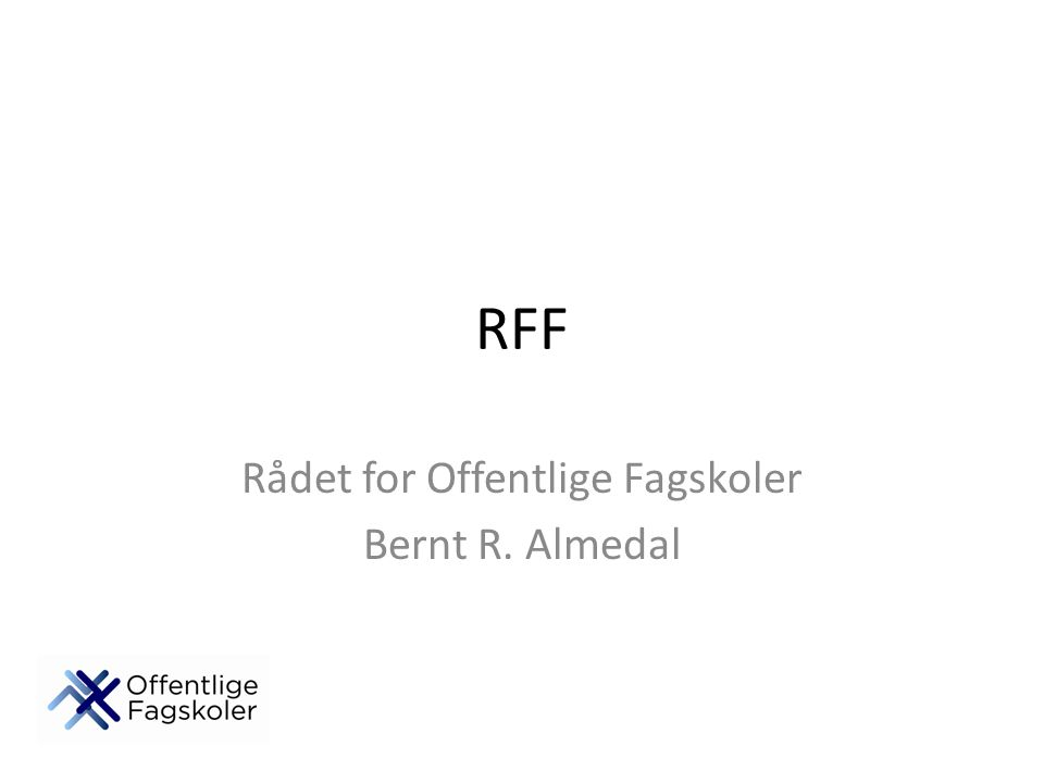 RFF Rådet for Offentlige Fagskoler Bernt R. Almedal
