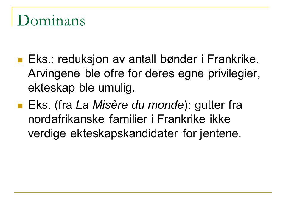 Dominans Eks.: reduksjon av antall bønder i Frankrike.