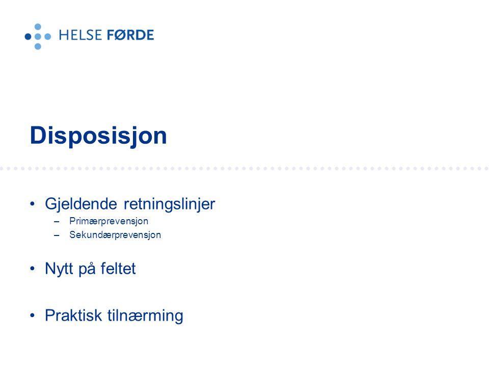 Gjeldende retningslinjer –Primærprevensjon –Sekundærprevensjon Nytt på feltet Praktisk tilnærming Disposisjon
