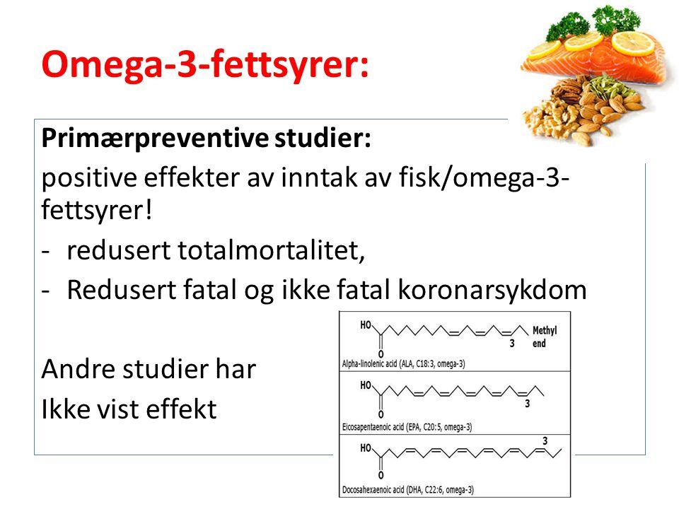 Omega-3-fettsyrer: Primærpreventive studier: positive effekter av inntak av fisk/omega-3- fettsyrer.