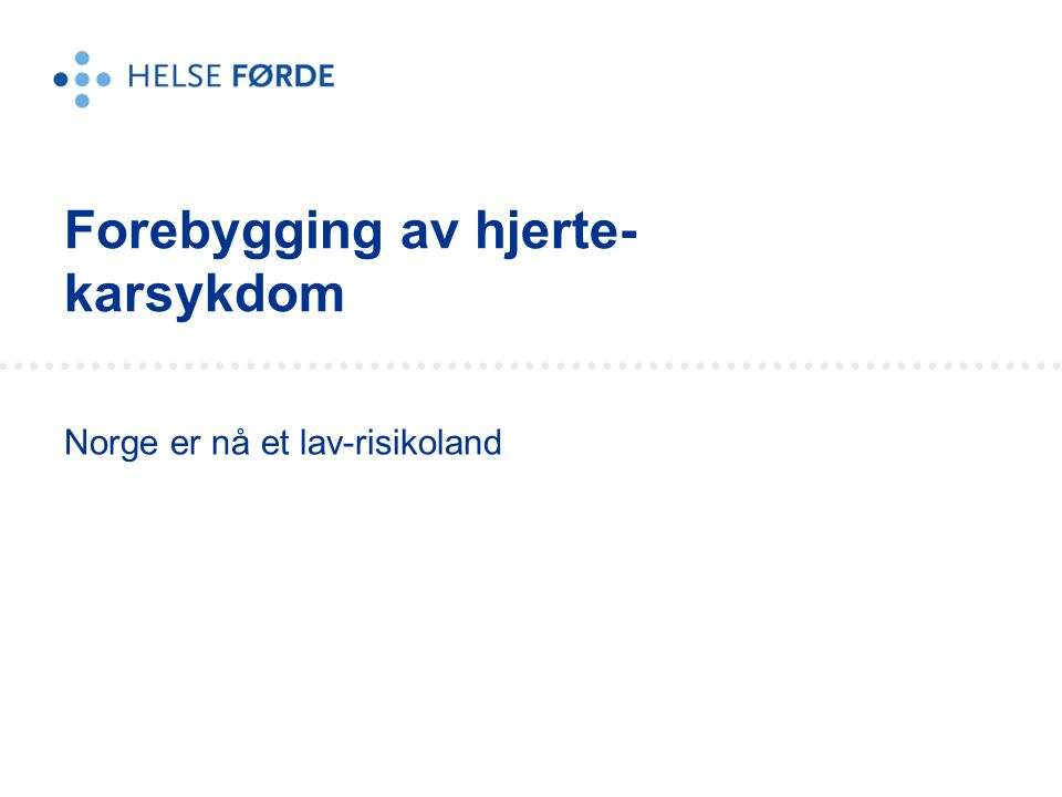 Norge er nå et lav-risikoland Forebygging av hjerte- karsykdom