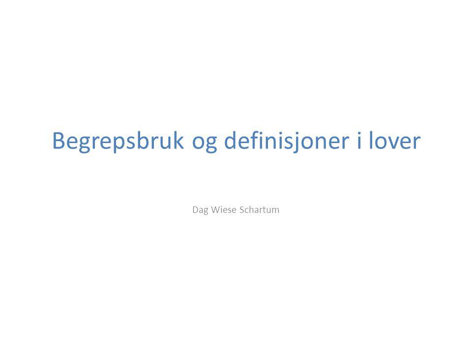 Begrepsbruk og definisjoner i lover Dag Wiese Schartum