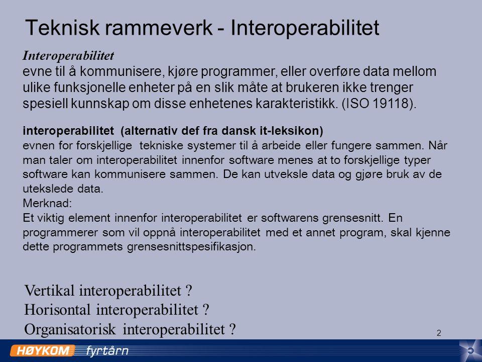 2 Teknisk rammeverk - Interoperabilitet Interoperabilitet evne til å kommunisere, kjøre programmer, eller overføre data mellom ulike funksjonelle enheter på en slik måte at brukeren ikke trenger spesiell kunnskap om disse enhetenes karakteristikk.