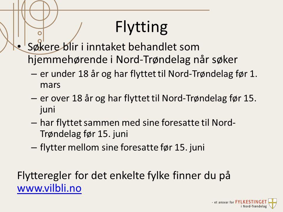 Flytting Søkere blir i inntaket behandlet som hjemmehørende i Nord-Trøndelag når søker – er under 18 år og har flyttet til Nord-Trøndelag før 1. mars