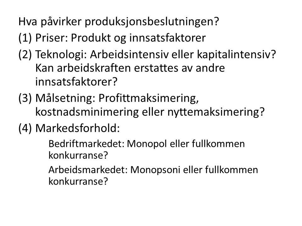 Hva påvirker produksjonsbeslutningen? (1)Priser: Produkt og innsatsfaktorer (2)Teknologi: Arbeidsintensiv eller kapitalintensiv? Kan arbeidskraften er