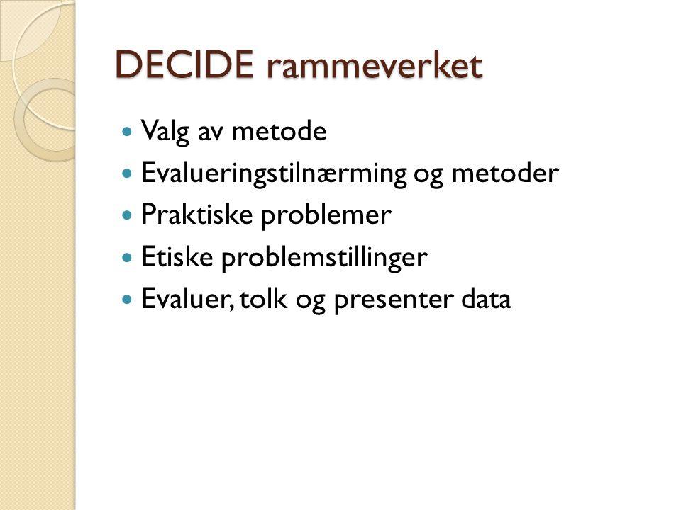 DECIDE rammeverket Valg av metode Evalueringstilnærming og metoder Praktiske problemer Etiske problemstillinger Evaluer, tolk og presenter data