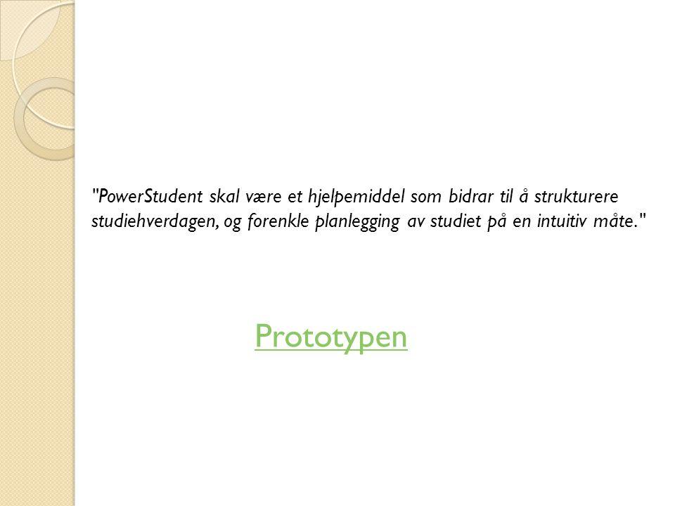 PowerStudent skal være et hjelpemiddel som bidrar til å strukturere studiehverdagen, og forenkle planlegging av studiet på en intuitiv måte. Prototypen