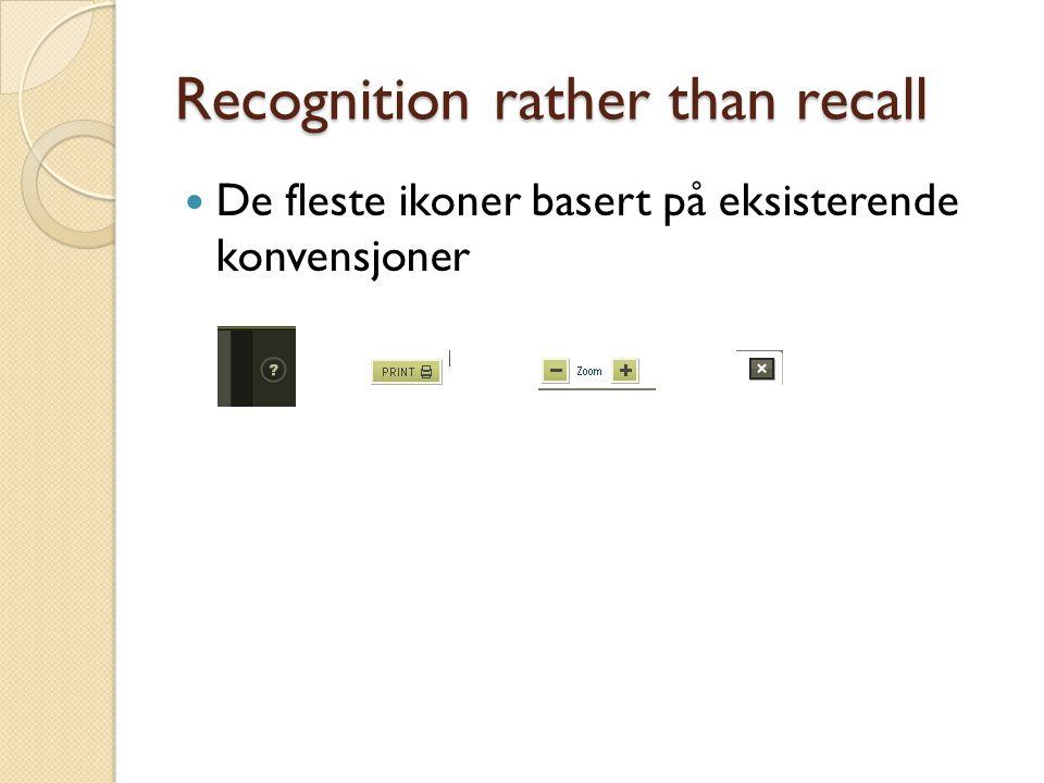 Recognition rather than recall De fleste ikoner basert på eksisterende konvensjoner