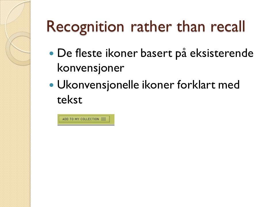 Recognition rather than recall De fleste ikoner basert på eksisterende konvensjoner Ukonvensjonelle ikoner forklart med tekst