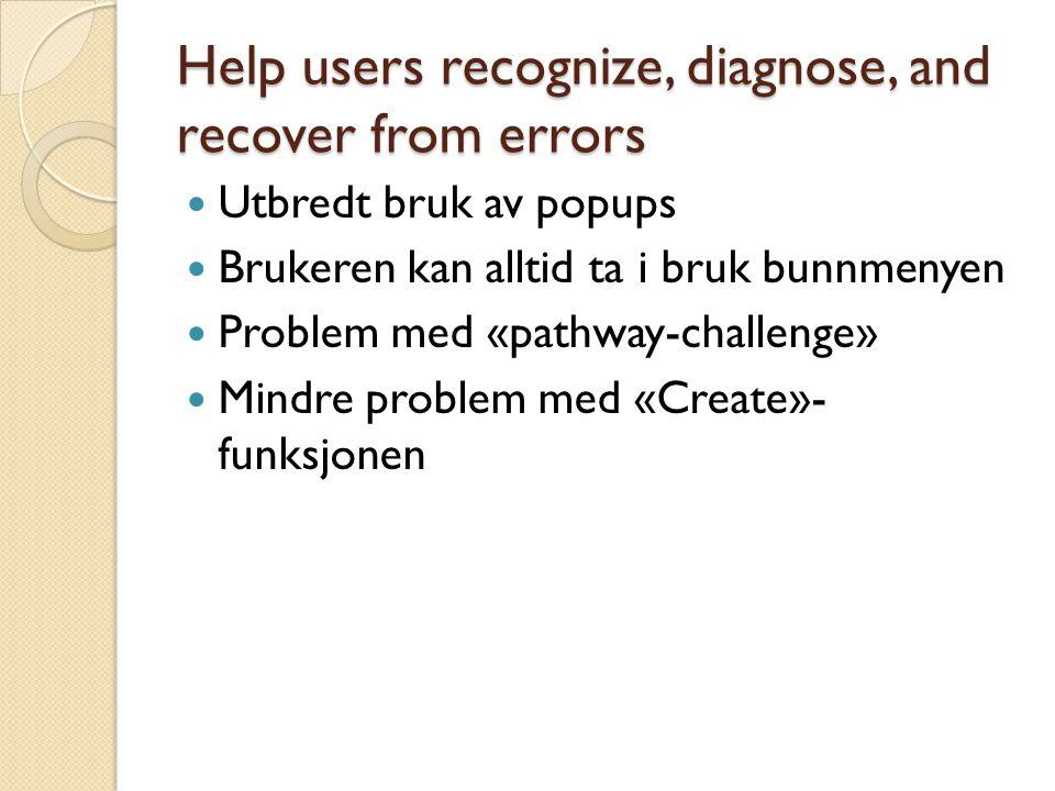 Help users recognize, diagnose, and recover from errors Utbredt bruk av popups Brukeren kan alltid ta i bruk bunnmenyen Problem med «pathway-challenge» Mindre problem med «Create»- funksjonen