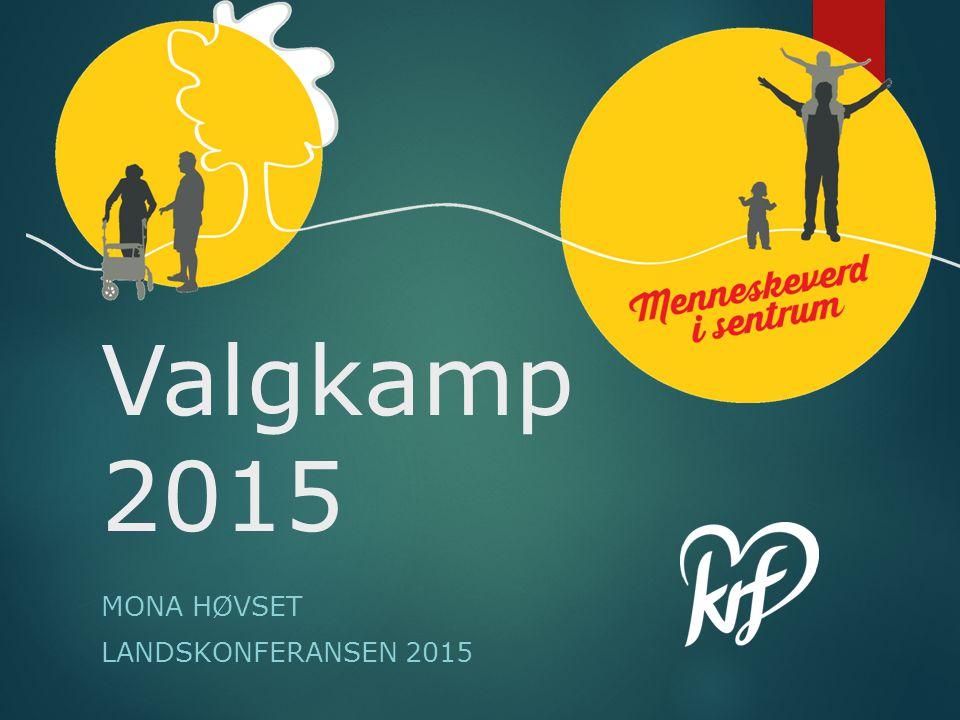 Valgkamp 2015 MONA HØVSET LANDSKONFERANSEN 2015