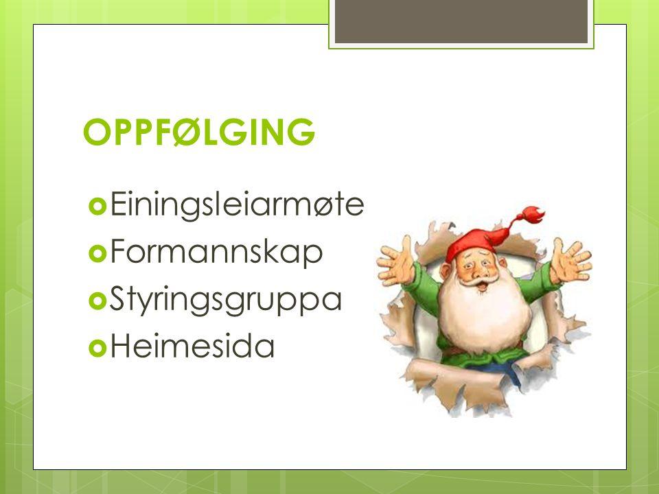 OPPFØLGING  Einingsleiarmøte  Formannskap  Styringsgruppa  Heimesida