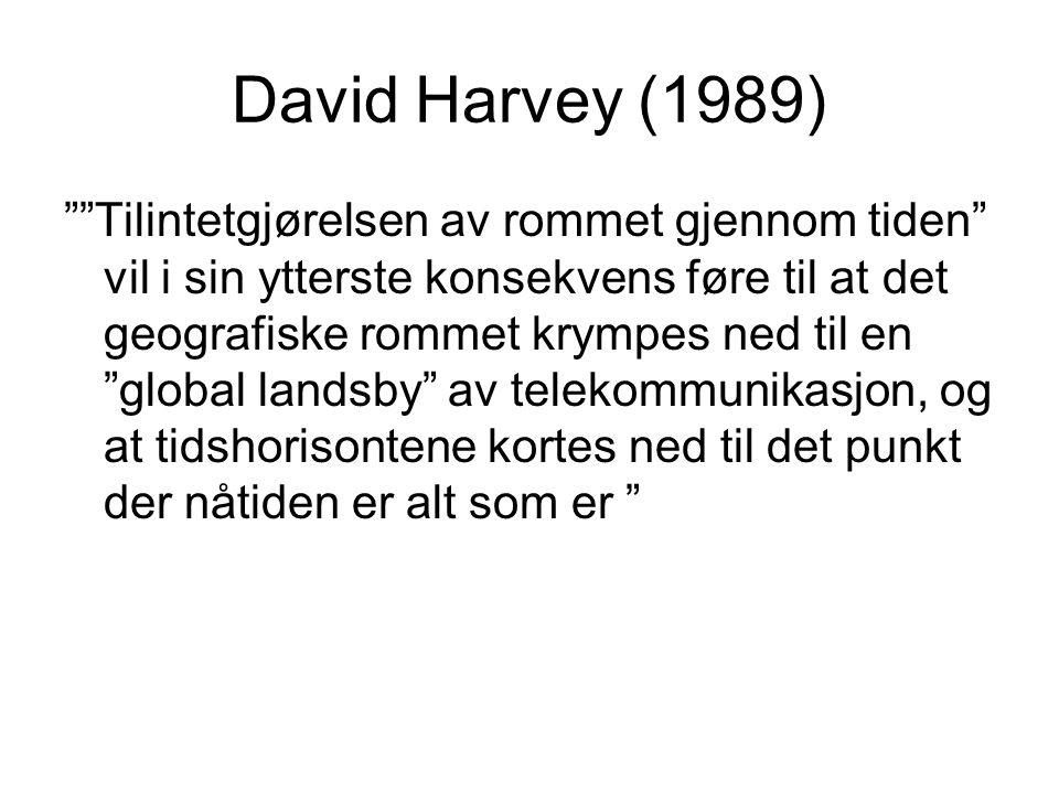 David Harvey (1989) Tilintetgjørelsen av rommet gjennom tiden vil i sin ytterste konsekvens føre til at det geografiske rommet krympes ned til en global landsby av telekommunikasjon, og at tidshorisontene kortes ned til det punkt der nåtiden er alt som er