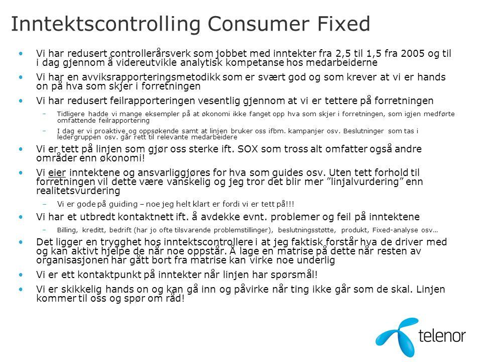 Inntektscontrolling Consumer Fixed Vi har redusert controllerårsverk som jobbet med inntekter fra 2,5 til 1,5 fra 2005 og til i dag gjennom å videreut