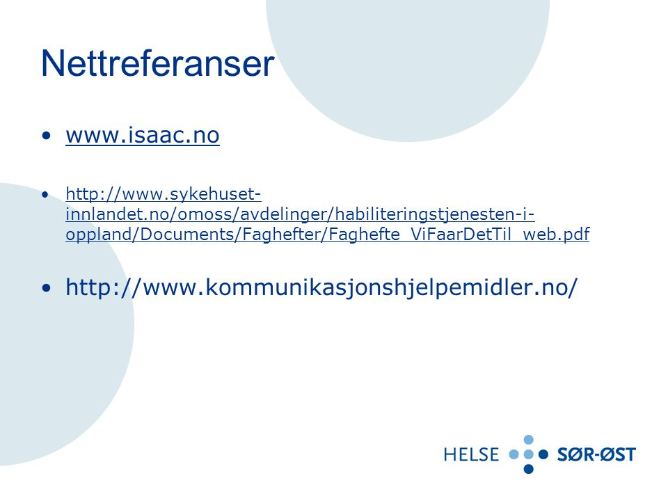 Nettreferanser www.isaac.no http://www.sykehuset- innlandet.no/omoss/avdelinger/habiliteringstjenesten-i- oppland/Documents/Faghefter/Faghefte_ViFaarD