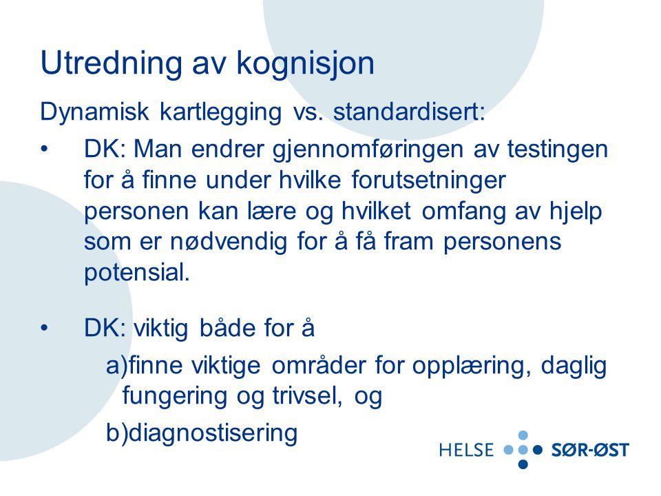 Utredning av kognisjon Dynamisk kartlegging vs. standardisert: DK: Man endrer gjennomføringen av testingen for å finne under hvilke forutsetninger per