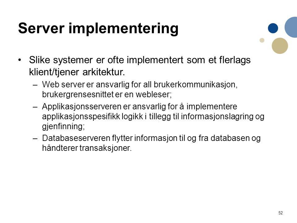 52 Server implementering Slike systemer er ofte implementert som et flerlags klient/tjener arkitektur.